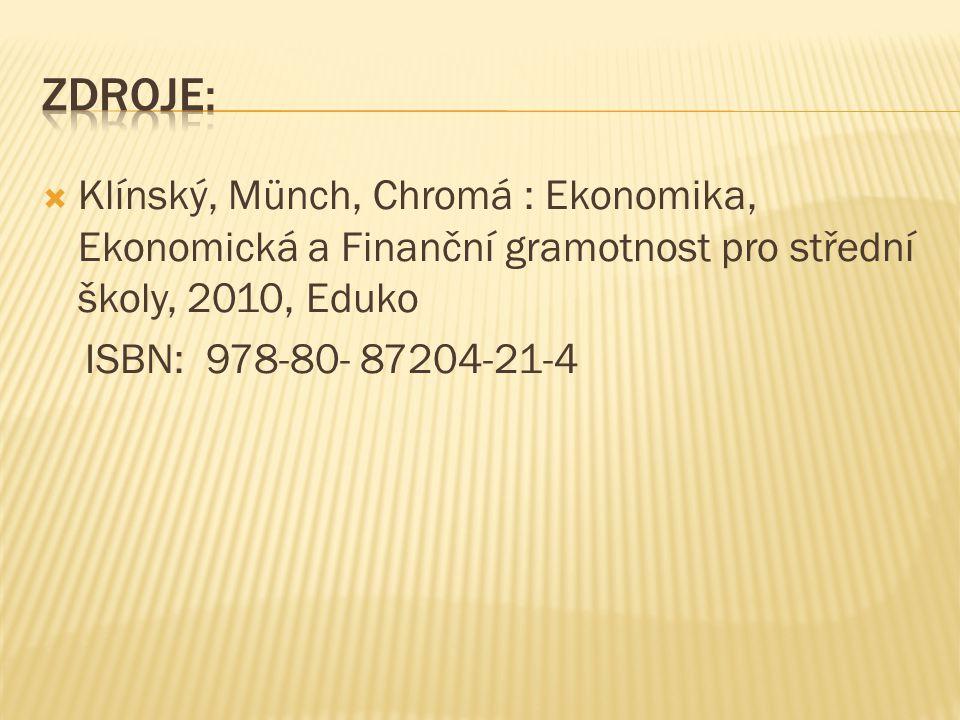  Klínský, Münch, Chromá : Ekonomika, Ekonomická a Finanční gramotnost pro střední školy, 2010, Eduko ISBN: 978-80- 87204-21-4