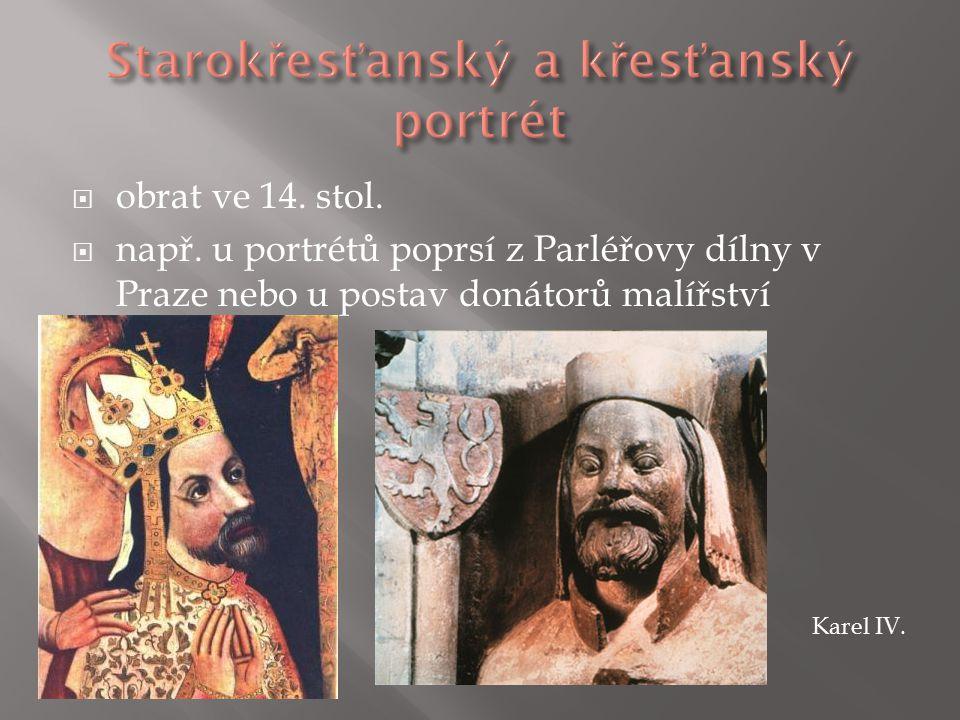  obrat ve 14. stol.  např. u portrétů poprsí z Parléřovy dílny v Praze nebo u postav donátorů malířství Karel IV.