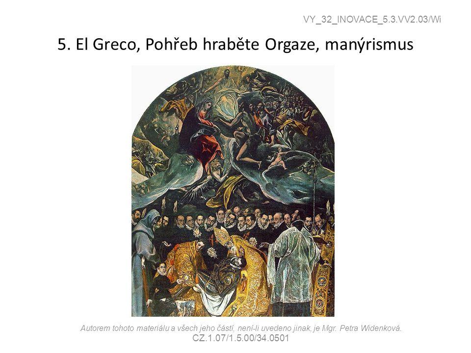 5. El Greco, Pohřeb hraběte Orgaze, manýrismus VY_32_INOVACE_5.3.VV2.03/Wi Autorem tohoto materiálu a všech jeho částí, není-li uvedeno jinak, je Mgr.