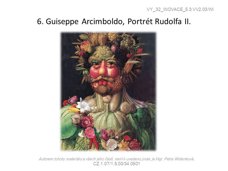 6. Guiseppe Arcimboldo, Portrét Rudolfa II. VY_32_INOVACE_5.3.VV2.03/Wi Autorem tohoto materiálu a všech jeho částí, není-li uvedeno jinak, je Mgr. Pe