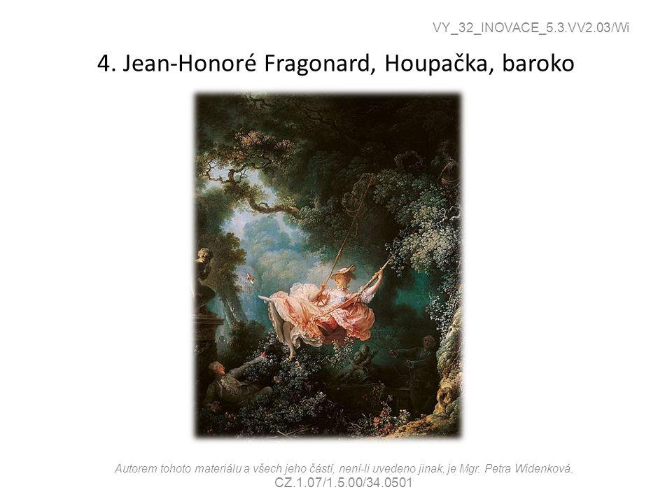 4. Jean-Honoré Fragonard, Houpačka, baroko VY_32_INOVACE_5.3.VV2.03/Wi Autorem tohoto materiálu a všech jeho částí, není-li uvedeno jinak, je Mgr. Pet