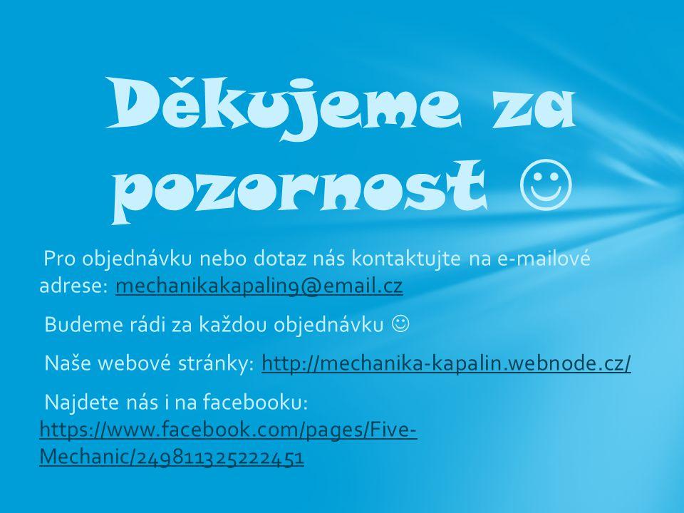 Pro objednávku nebo dotaz nás kontaktujte na e-mailové adrese: mechanikakapalin9@email.czmechanikakapalin9@email.cz Budeme rádi za každou objednávku N