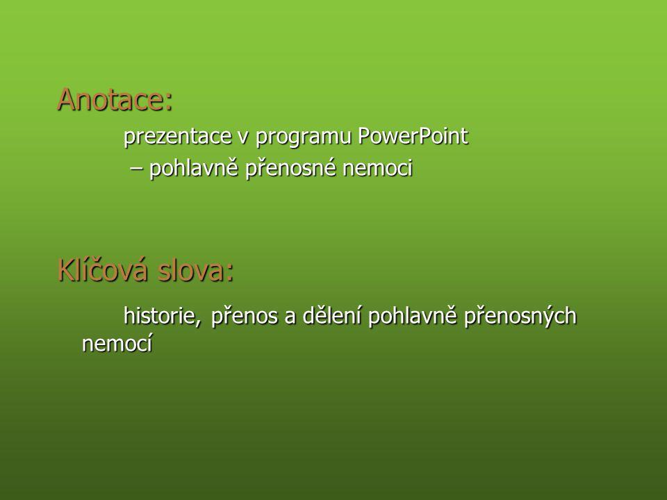 Anotace: prezentace v programu PowerPoint – pohlavně přenosné nemoci – pohlavně přenosné nemoci Klíčová slova: historie, přenos a dělení pohlavně přenosných nemocí