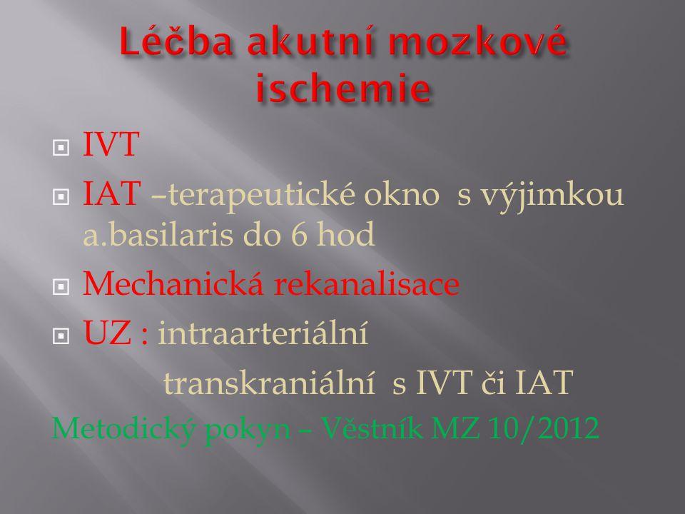  IVT  IAT –terapeutické okno s výjimkou a.basilaris do 6 hod  Mechanická rekanalisace  UZ : intraarteriální transkraniální s IVT či IAT Metodický pokyn – Věstník MZ 10/2012