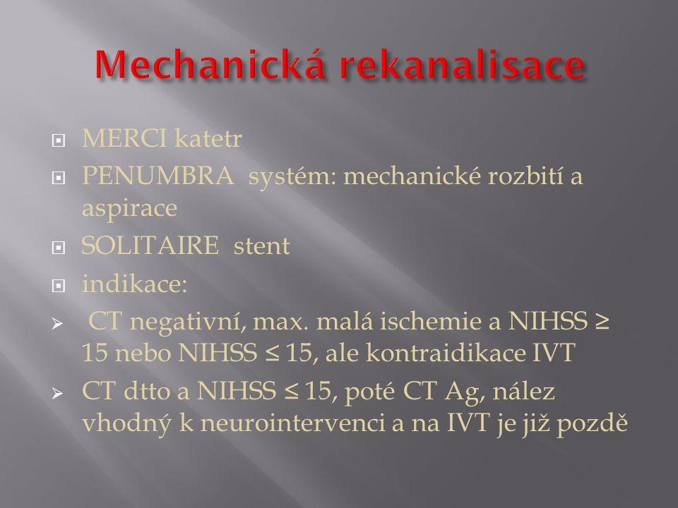  MERCI katetr  PENUMBRA systém: mechanické rozbití a aspirace  SOLITAIRE stent  indikace:  CT negativní, max.