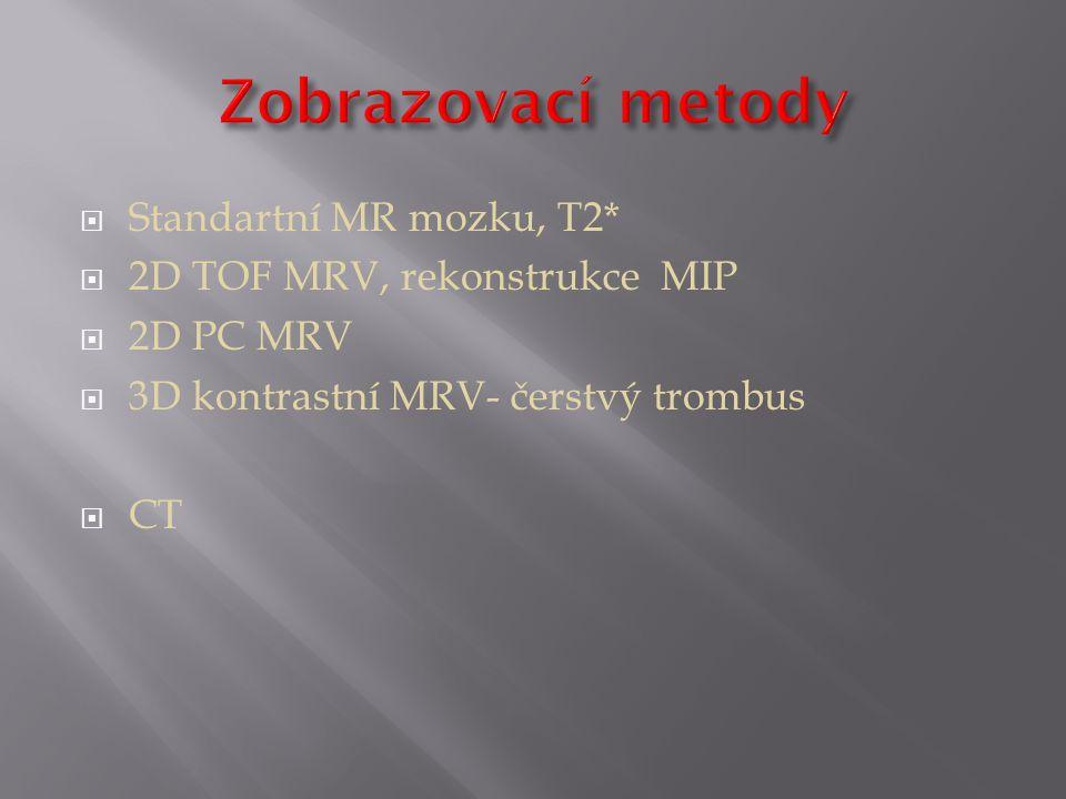  Standartní MR mozku, T2*  2D TOF MRV, rekonstrukce MIP  2D PC MRV  3D kontrastní MRV- čerstvý trombus  CT