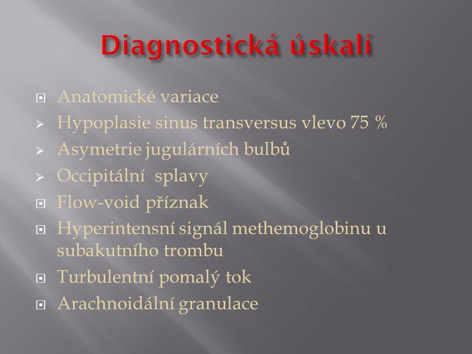  Anatomické variace  Hypoplasie sinus transversus vlevo 75 %  Asymetrie jugulárních bulbů  Occipitální splavy  Flow-void příznak  Hyperintensní signál methemoglobinu u subakutního trombu  Turbulentní pomalý tok  Arachnoidální granulace