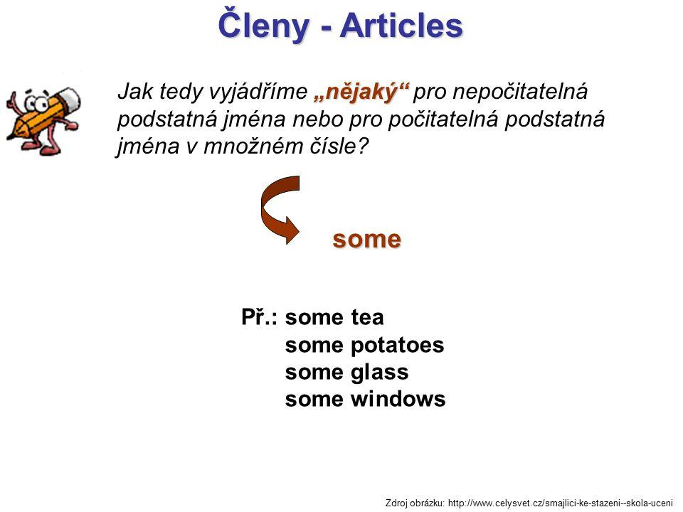 """Členy - Articles """"nějaký Jak tedy vyjádříme """"nějaký pro nepočitatelná podstatná jména nebo pro počitatelná podstatná jména v množném čísle."""