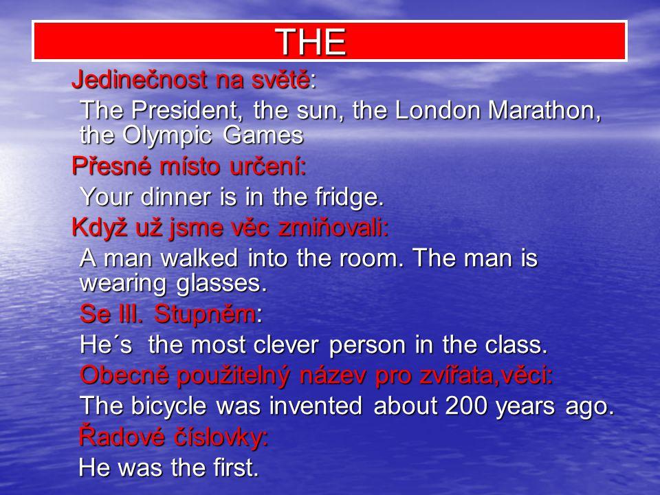 Jedinečnost na světě: Jedinečnost na světě: The President, the sun, the London Marathon, the Olympic Games Přesné místo určení: Přesné místo určení: Your dinner is in the fridge.