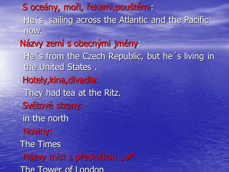 S oceány, moři, řekami,pouštěmi: S oceány, moři, řekami,pouštěmi: He´s sailing across the Atlantic and the Pacific now.