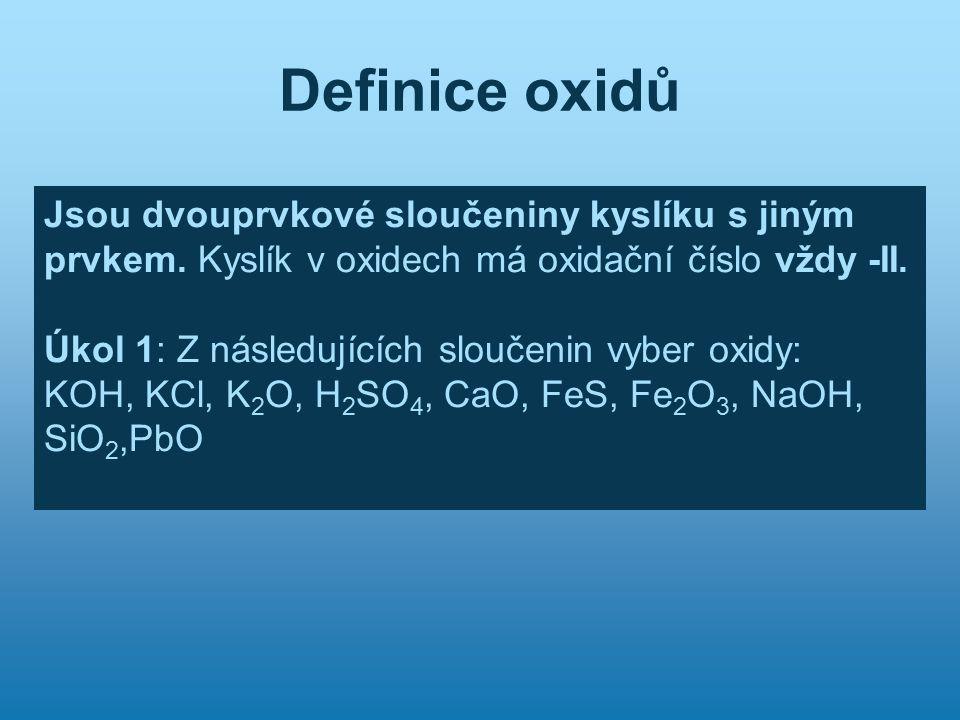 Definice oxidů Jsou dvouprvkové sloučeniny kyslíku s jiným prvkem. Kyslík v oxidech má oxidační číslo vždy -II. Úkol 1: Z následujících sloučenin vybe
