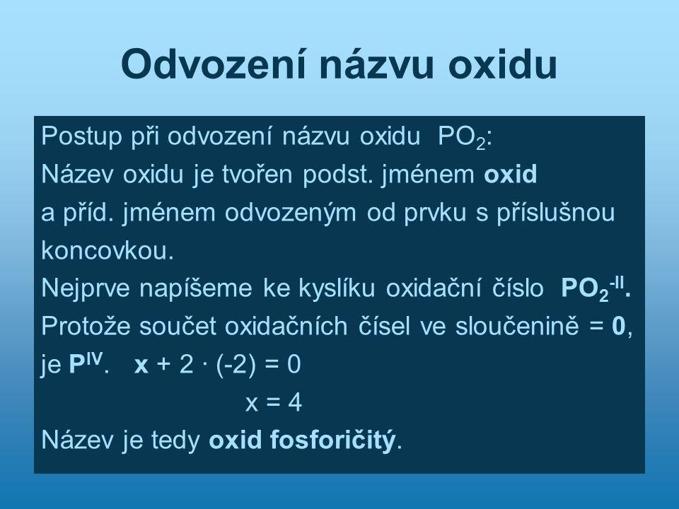 Odvození názvu oxidu Postup při odvození názvu oxidu PO 2 : Název oxidu je tvořen podst. jménem oxid a příd. jménem odvozeným od prvku s příslušnou ko