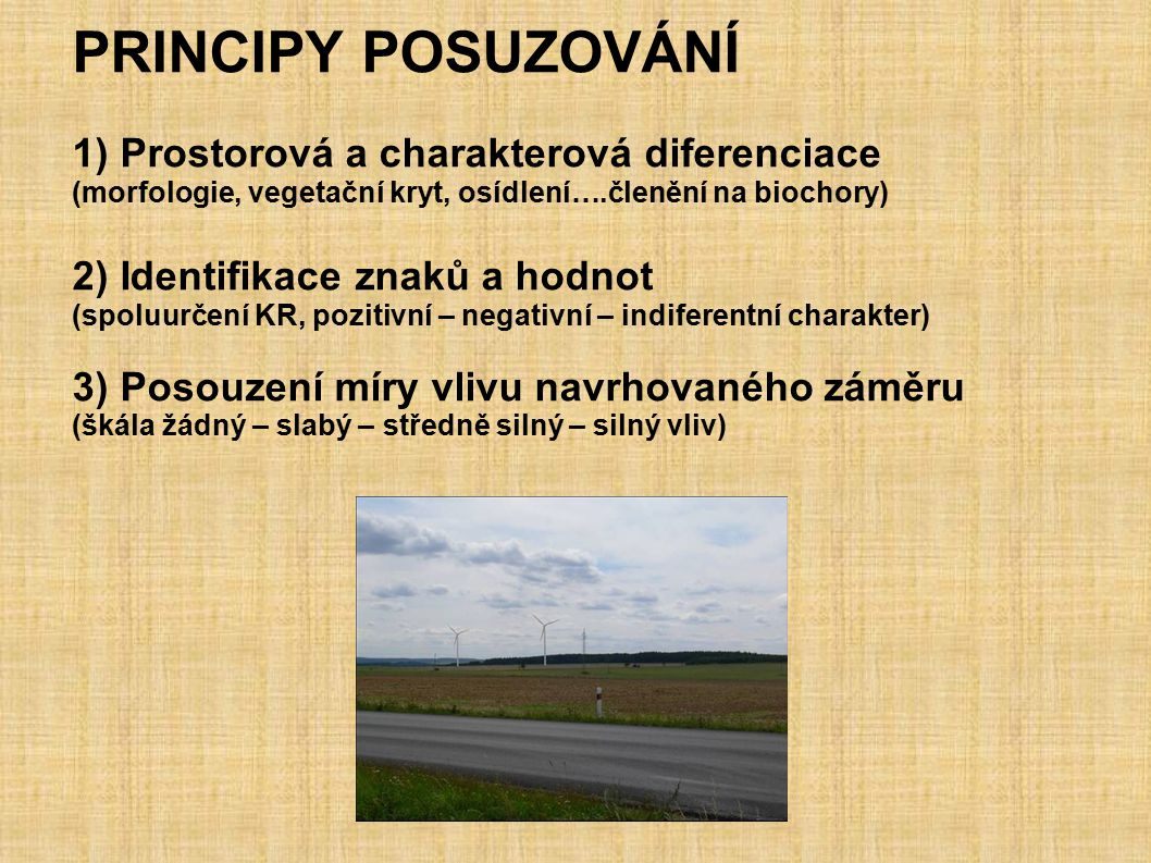 PRINCIPY POSUZOVÁNÍ 1) Prostorová a charakterová diferenciace (morfologie, vegetační kryt, osídlení….členění na biochory) 2) Identifikace znaků a hodn