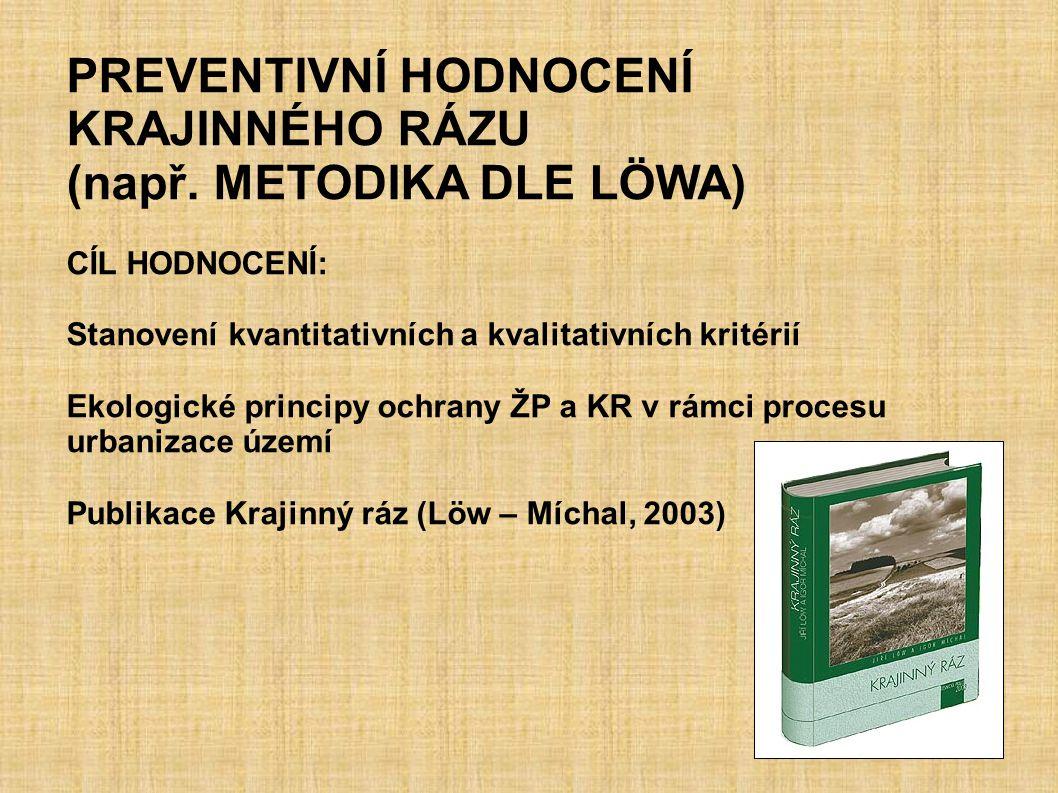 PREVENTIVNÍ HODNOCENÍ KRAJINNÉHO RÁZU (např. METODIKA DLE LÖWA) CÍL HODNOCENÍ: Stanovení kvantitativních a kvalitativních kritérií Ekologické principy