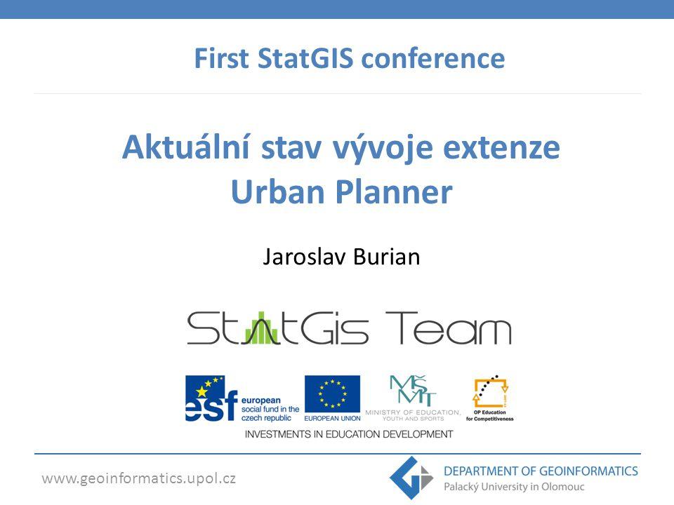 www.geoinformatics.upol.cz Aktuální stav vývoje extenze Urban Planner Jaroslav Burian First StatGIS conference