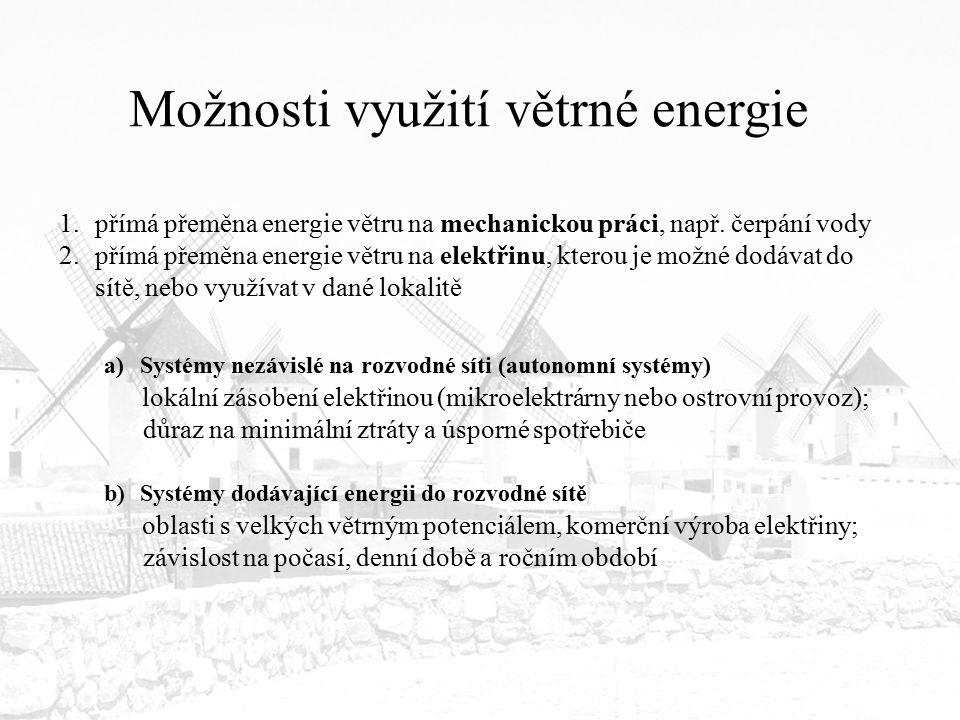 Možnosti využití větrné energie 1.přímá přeměna energie větru na mechanickou práci, např. čerpání vody 2.přímá přeměna energie větru na elektřinu, kte
