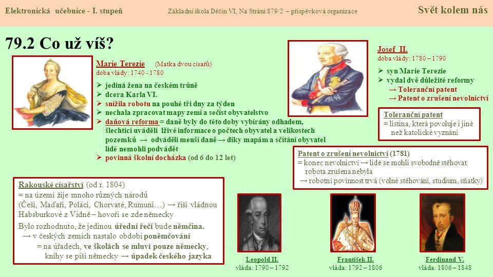 Ferdinand V. vláda: 1806 – 1848 Leopold II. vláda: 1790 – 1792 František II. vláda: 1792 – 1806 Marie Terezie (Matka dvou císařů) doba vlády: 1740 - 1