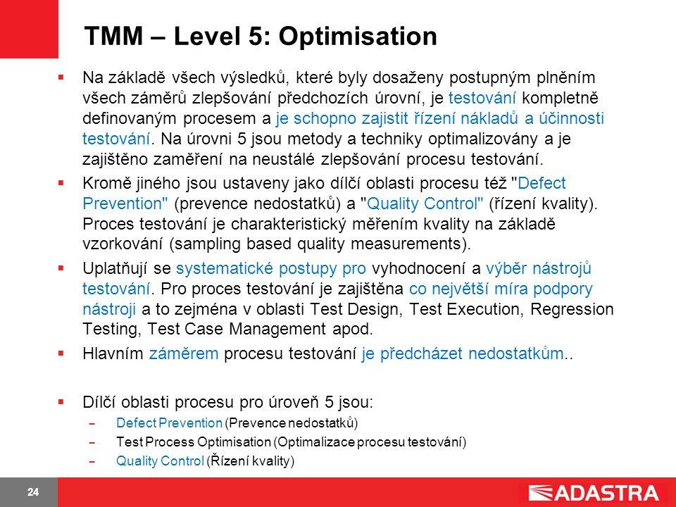 24 TMM – Level 5: Optimisation  Na základě všech výsledků, které byly dosaženy postupným plněním všech záměrů zlepšování předchozích úrovní, je testo