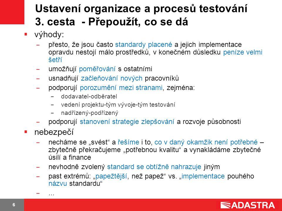 6 Ustavení organizace a procesů testování 3. cesta - Přepoužít, co se dá  výhody: ̶ přesto, že jsou často standardy placené a jejich implementace opr
