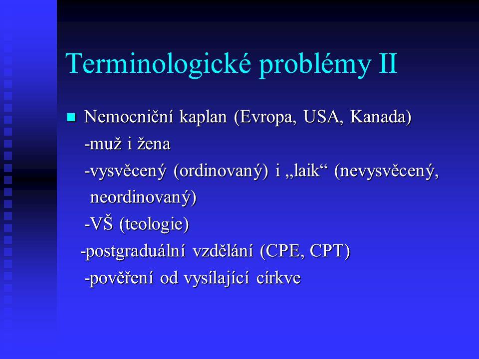 "Terminologické problémy II Nemocniční kaplan (Evropa, USA, Kanada) Nemocniční kaplan (Evropa, USA, Kanada) -muž i žena -vysvěcený (ordinovaný) i ""laik"