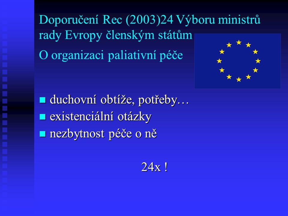 Doporučení Rec (2003)24 Výboru ministrů rady Evropy členským státům O organizaci paliativní péče duchovní obtíže, potřeby… duchovní obtíže, potřeby… e