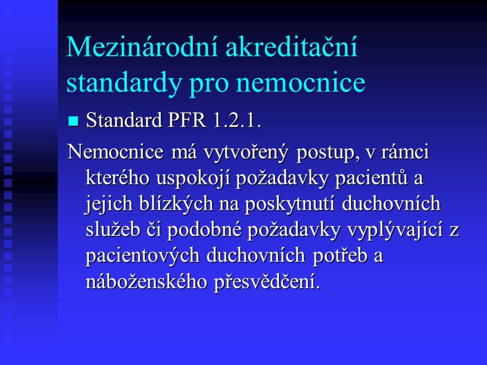 Mezinárodní akreditační standardy pro nemocnice Standard PFR 1.2.1. Standard PFR 1.2.1. Nemocnice má vytvořený postup, v rámci kterého uspokojí požada