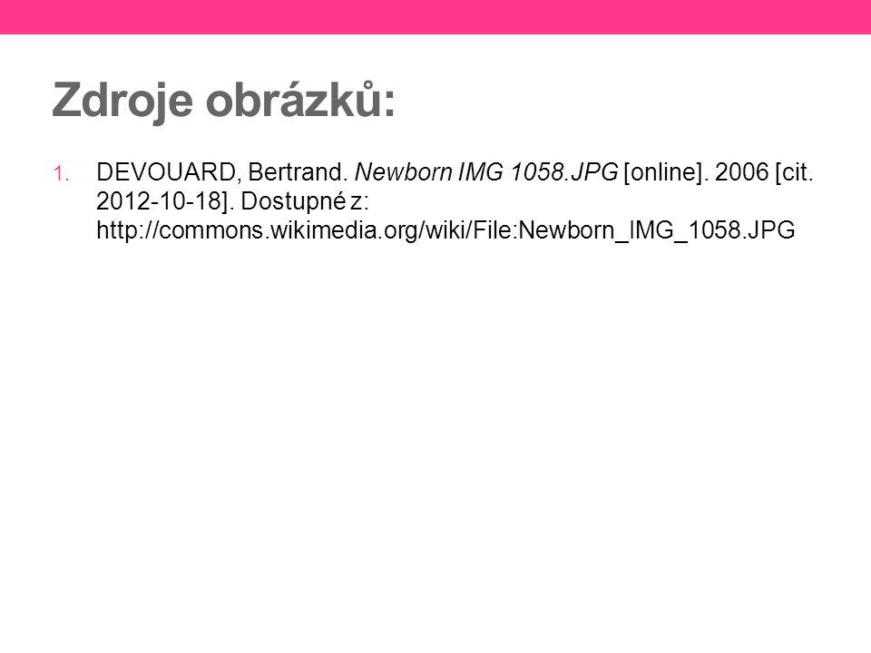 Zdroje obrázků: 1. DEVOUARD, Bertrand. Newborn IMG 1058.JPG [online]. 2006 [cit. 2012-10-18]. Dostupné z: http://commons.wikimedia.org/wiki/File:Newbo