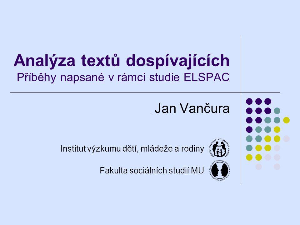 Analýza textů dospívajících Příběhy napsané v rámci studie ELSPAC Jan Vančura Institut výzkumu dětí, mládeže a rodiny Fakulta sociálních studií MU