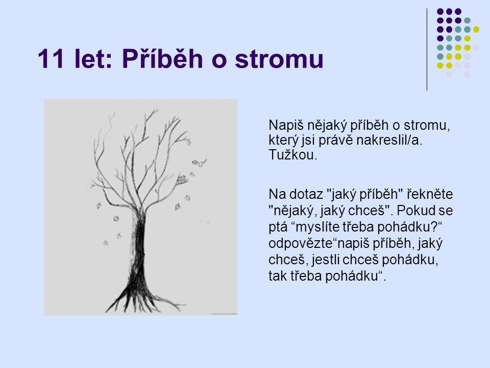 11 let: Příběh o stromu Napiš nějaký příběh o stromu, který jsi právě nakreslil/a. Tužkou. Na dotaz