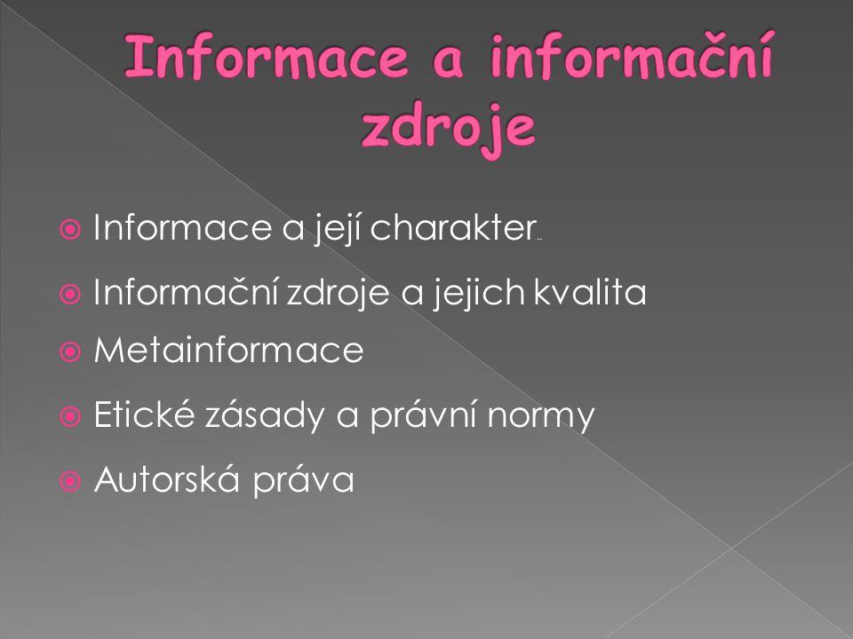  Informace a její charakter..  Informační zdroje a jejich kvalita  Metainformace  Etické zásady a právní normy  Autorská práva
