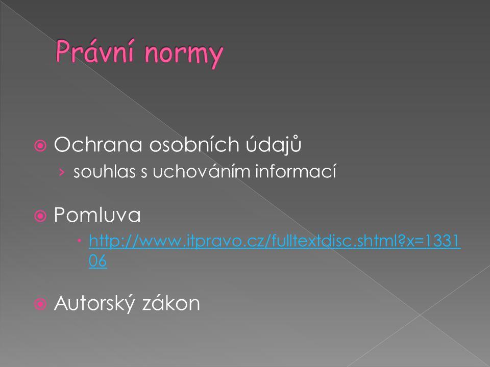  Ochrana osobních údajů › souhlas s uchováním informací  Pomluva  http://www.itpravo.cz/fulltextdisc.shtml?x=1331 06 http://www.itpravo.cz/fulltext