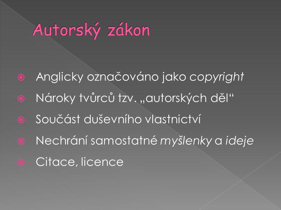 """ Anglicky označováno jako copyright  Nároky tvůrců tzv. """"autorských děl""""  Součást duševního vlastnictví  Nechrání samostatné myšlenky a ideje  Ci"""