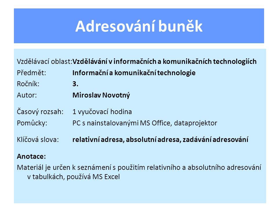 Adresování buněk Vzdělávací oblast:Vzdělávání v informačních a komunikačních technologiích Předmět:Informační a komunikační technologie Ročník:3.