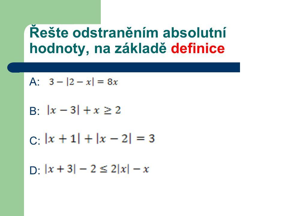 A: B: C: D: Řešte odstraněním absolutní hodnoty, na základě definice