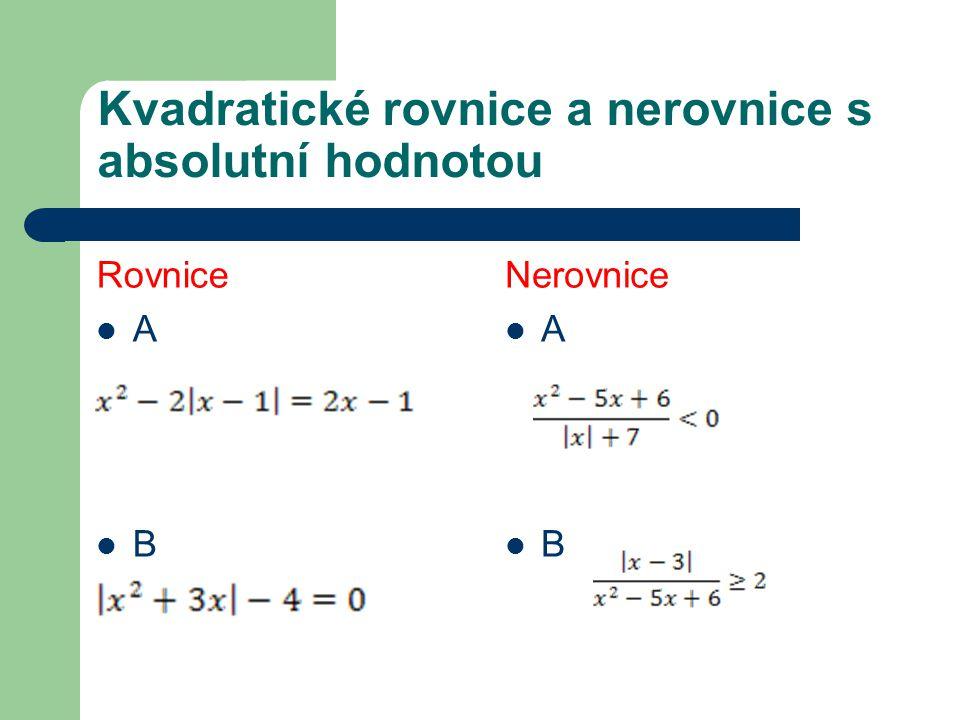 Kvadratické rovnice a nerovnice s absolutní hodnotou Rovnice A B Nerovnice A B