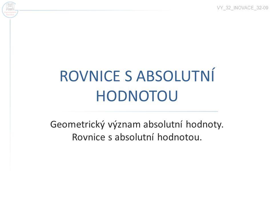 ROVNICE S ABSOLUTNÍ HODNOTOU Geometrický význam absolutní hodnoty.