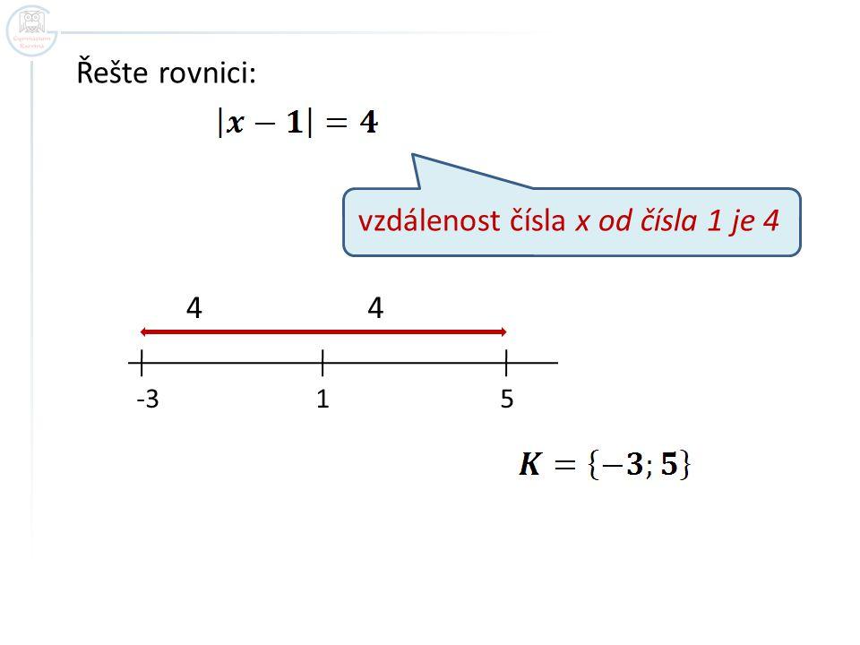 Řešte rovnici: 1 vzdálenost čísla x od čísla 1 je 4 44 -3 5