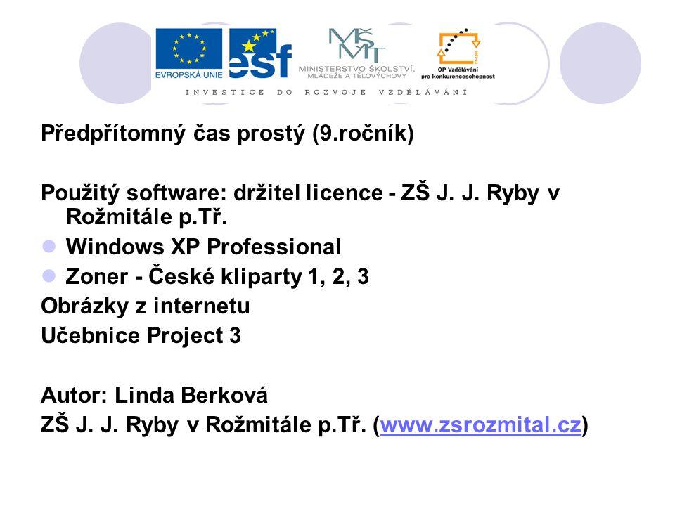 Předpřítomný čas prostý (9.ročník) Použitý software: držitel licence - ZŠ J. J. Ryby v Rožmitále p.Tř. Windows XP Professional Zoner - České kliparty