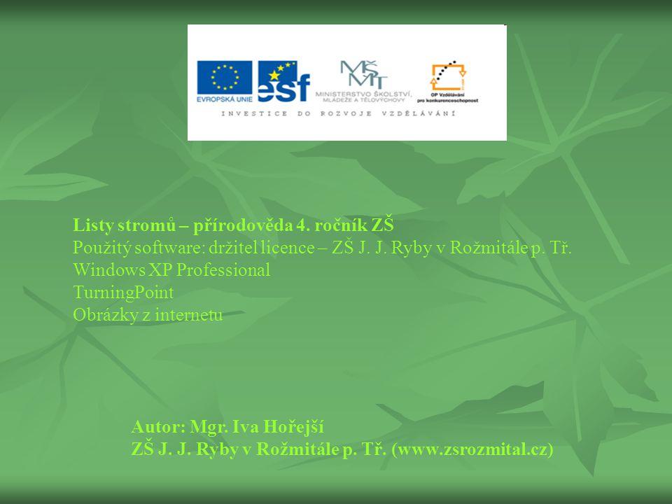 Listy stromů – přírodověda 4.ročník ZŠ Použitý software: držitel licence – ZŠ J.