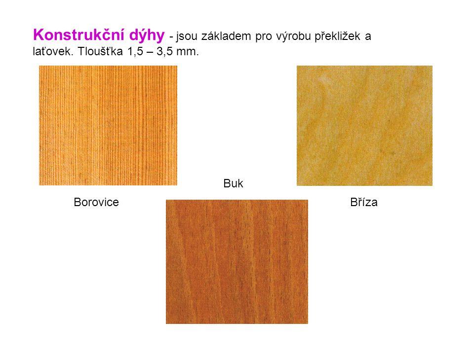 Konstrukční dýhy - jsou základem pro výrobu překližek a laťovek. Tloušťka 1,5 – 3,5 mm. BoroviceBříza Buk