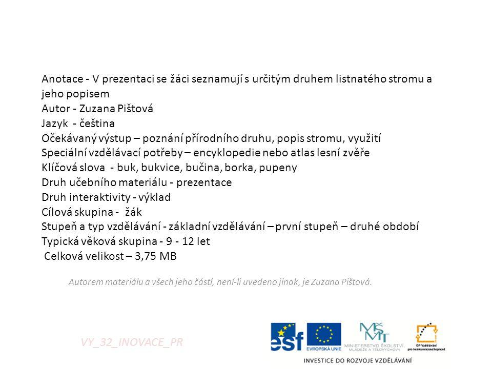 Autorem materiálu a všech jeho částí, není-li uvedeno jinak, je Zuzana Pištová. VY_32_INOVACE_PR Anotace - V prezentaci se žáci seznamují s určitým dr