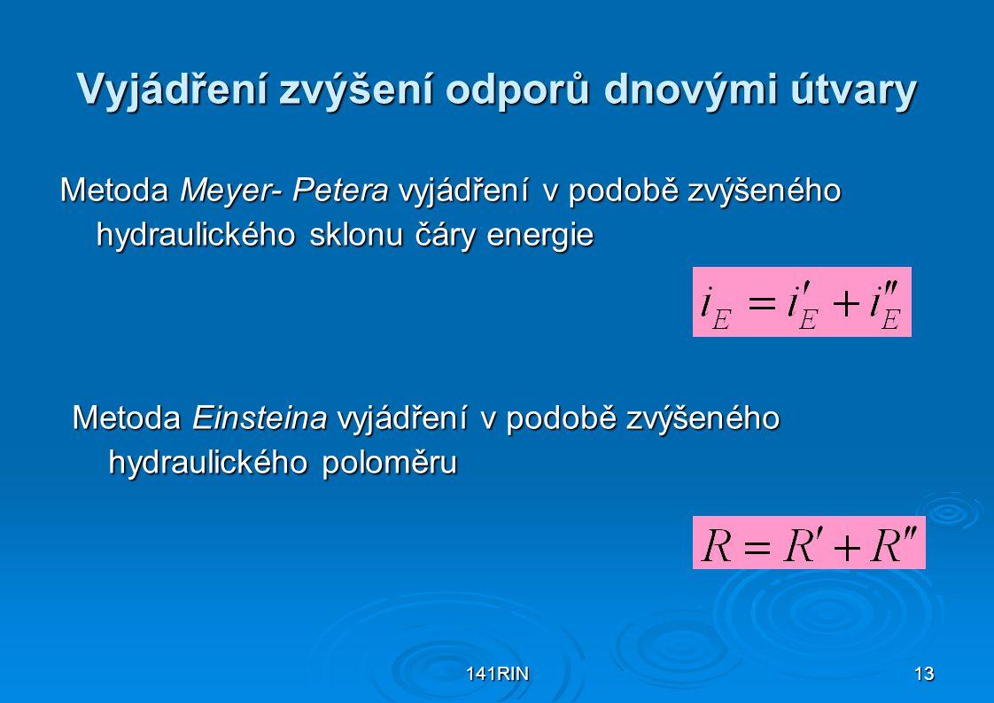141RIN13 Vyjádření zvýšení odporů dnovými útvary Metoda Meyer- Petera vyjádření v podobě zvýšeného hydraulického sklonu čáry energie Metoda Einsteina
