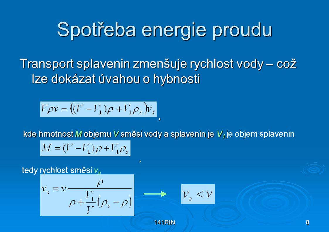 141RIN8 Spotřeba energie proudu Transport splavenin zmenšuje rychlost vody – což lze dokázat úvahou o hybnosti, kde hmotnost M objemu V směsi vody a s
