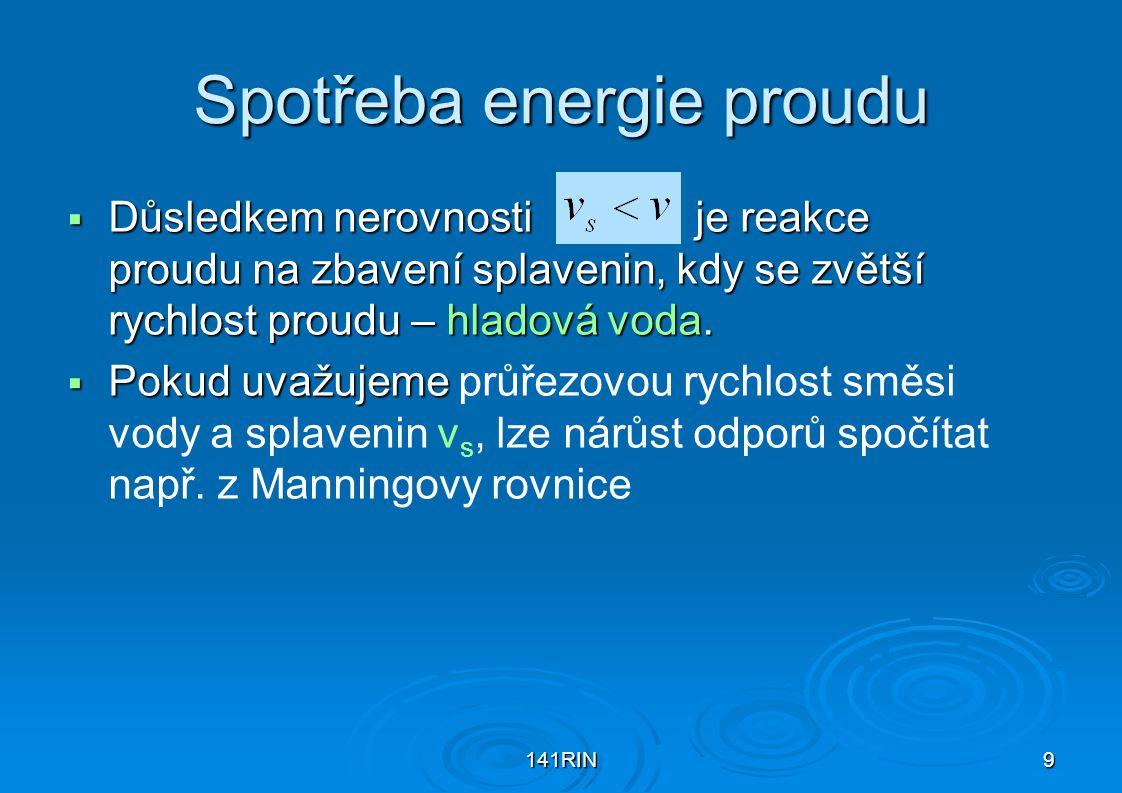 141RIN9 Spotřeba energie proudu  Důsledkem nerovnosti je reakce proudu na zbavení splavenin, kdy se zvětší rychlost proudu – hladová voda.  Pokud uv