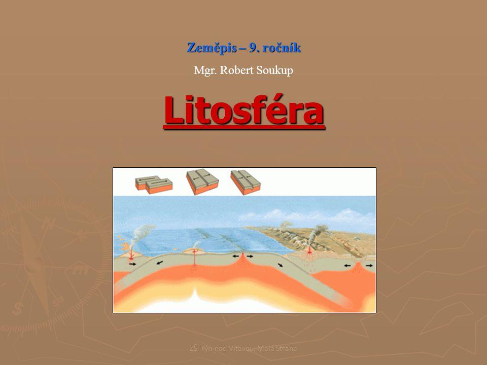 Litosféra Zeměpis – 9. ročník Mgr. Robert Soukup ZŠ, Týn nad Vltavou, Malá Strana