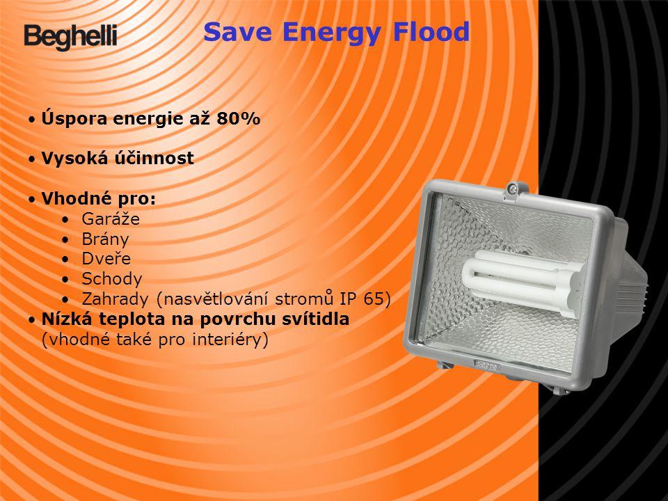 Úspora energie až 80% Vysoká účinnost Vhodné pro: Garáže Brány Dveře Schody Zahrady (nasvětlování stromů IP 65) Nízká teplota na povrchu svítidla (vhodné také pro interiéry) Save Energy Flood