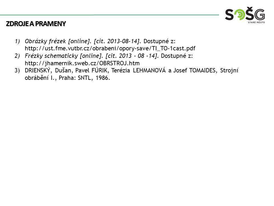 ZDROJE A PRAMENY 1)Obrázky frézek [online]. [cit. 2013-08-14]. Dostupné z: http://ust.fme.vutbr.cz/obrabeni/opory-save/TI_TO-1cast.pdf 2)Frézky schema