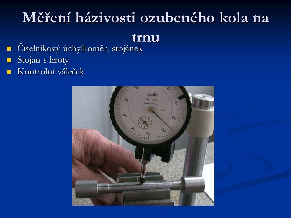 Měření házivosti ozubeného kola na trnu Číselníkový úchylkoměr, stojánek Číselníkový úchylkoměr, stojánek Stojan s hroty Stojan s hroty Kontrolní vále