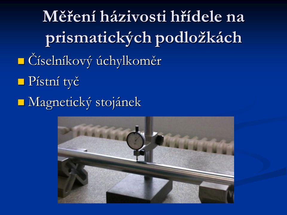 Měření házivosti hřídele na prismatických podložkách Číselníkový úchylkoměr Číselníkový úchylkoměr Pístní tyč Pístní tyč Magnetický stojánek Magnetick