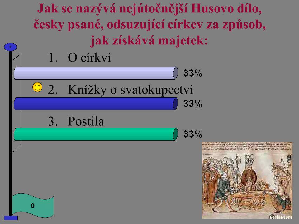 Své dílo psal Jan Hus 1.latinsky a česky 2.latinsky a německy 3.německy a česky 0 5